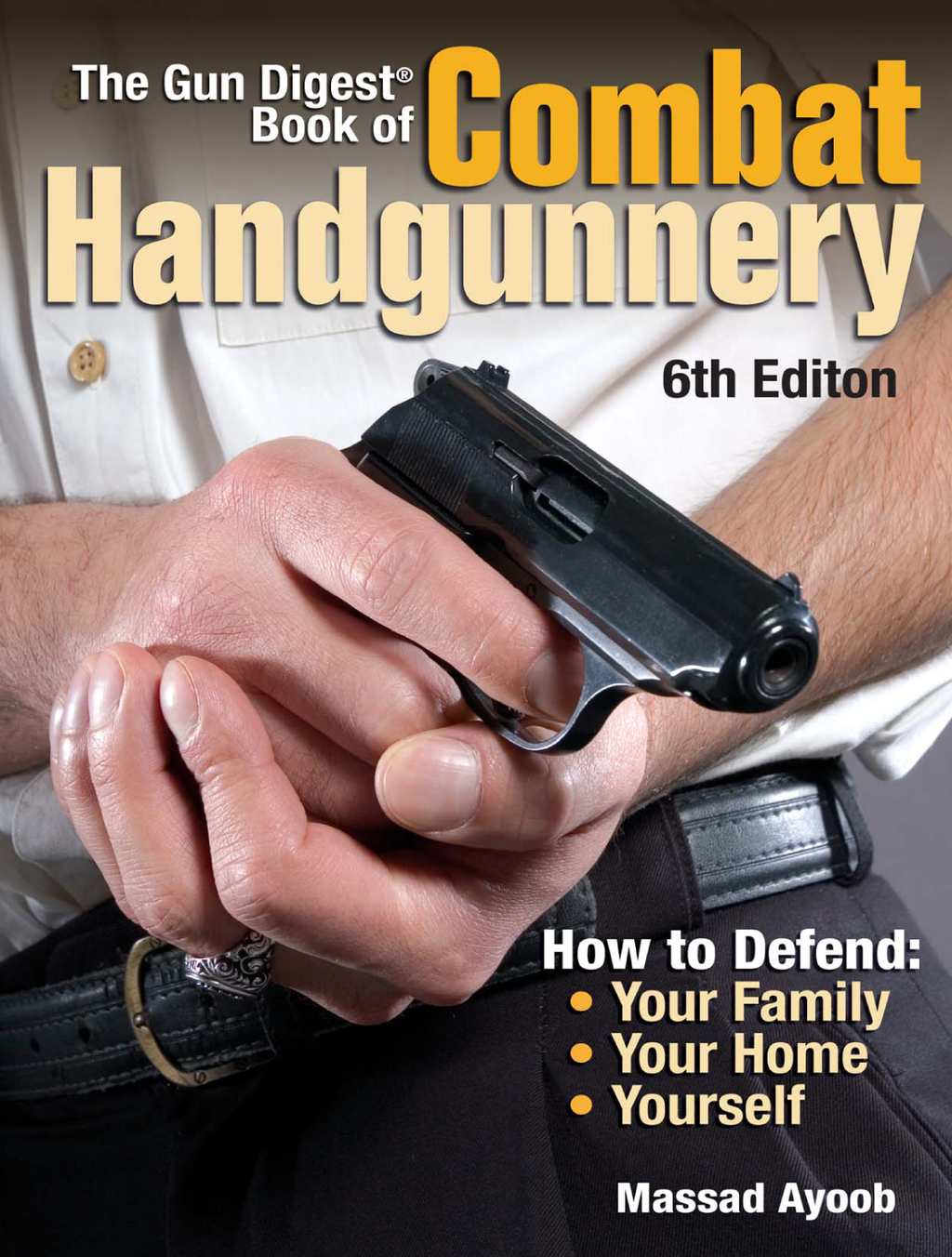 The Gun Digest Book of Combat Handgunnery By: Massad Ayoob