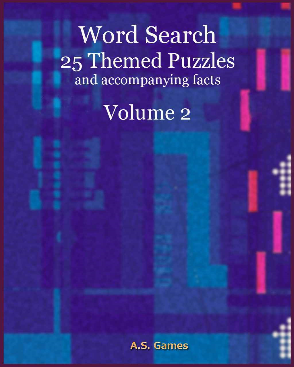 Word Search: 25 Themed Puzzles (and accompanying facts) Volume 2 By: A.S. Games