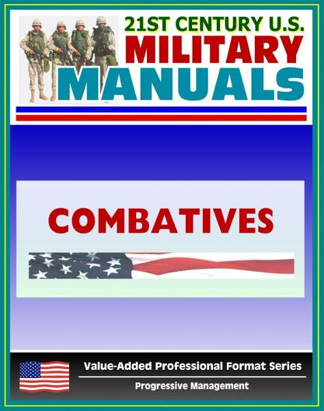21st Century U.S. Military Manuals: Combatives Field Manual - FM 3-25.150, FM 21-150 (Value-Added Professional Format Series) By: Progressive Management