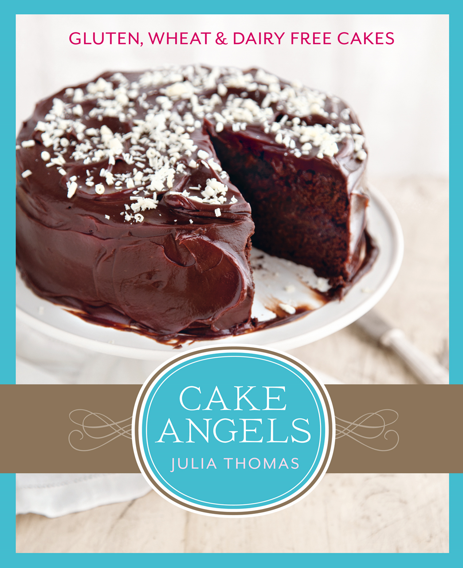 Cake Angels: Amazing gluten, wheat and dairy free cakes By: Julia Thomas