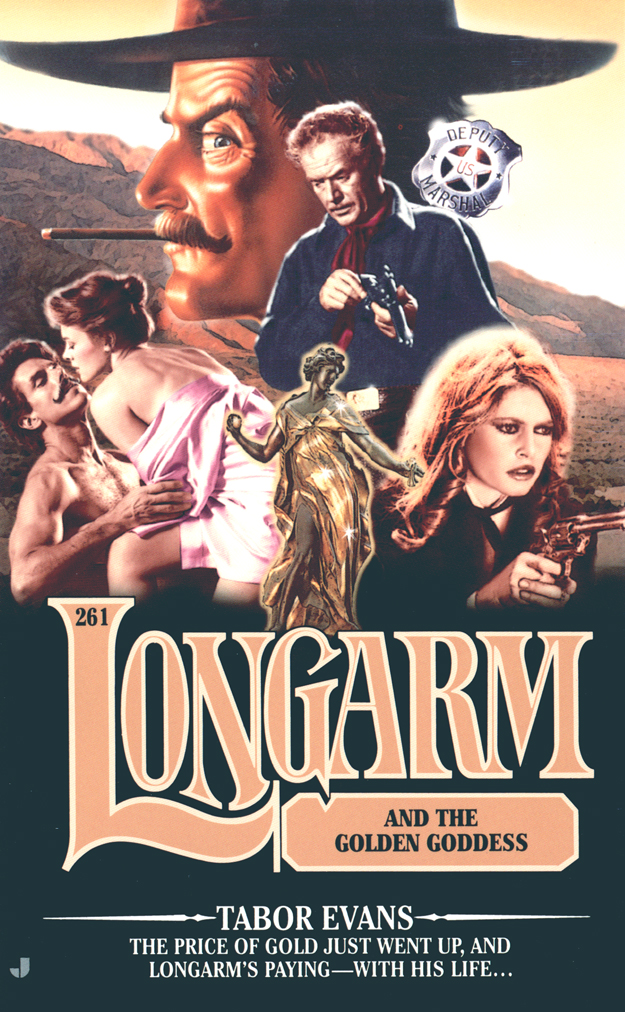 Longarm 261: Longarm and the Golden Goddess By: Tabor Evans