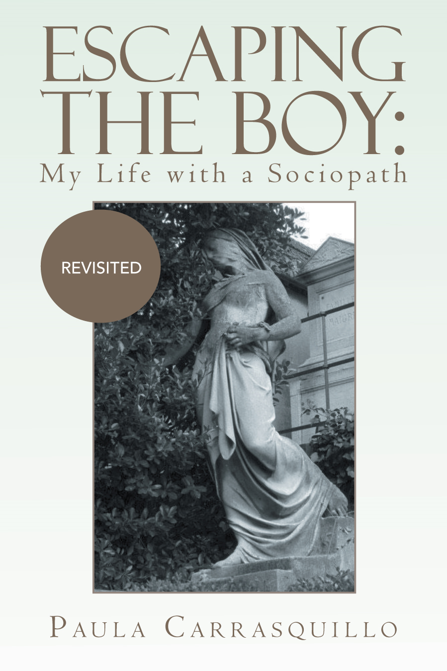 Escaping the Boy: My Life with a Sociopath By: Paula Carrasquillo