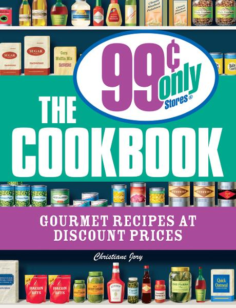The 99 Cent Only Stores Cookbook: Gourmet Recipes at Discount Prices By: Christiane Jory
