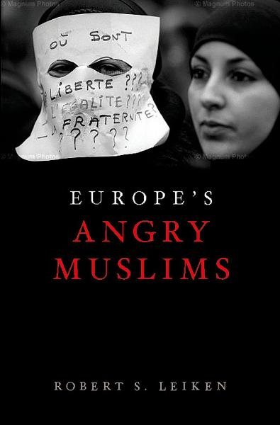 Europe's Angry Muslims:The Revolt of The Second Generation  By: Robert Leiken