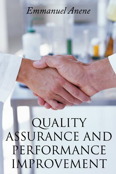 QUALITY ASSURANCE AND PERFORMANCE IMPROVEMENT By: Emmanuel Anene