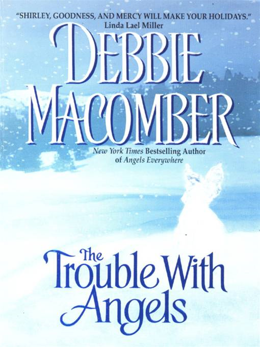 The Trouble with Angels By: Debbie Macomber