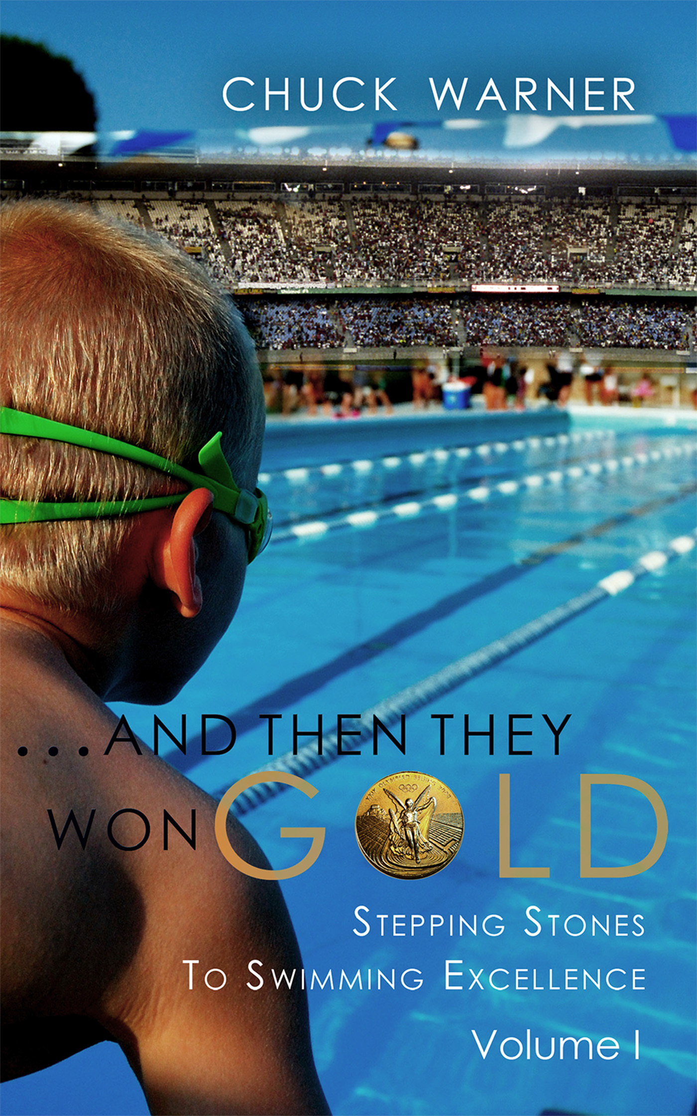 ...And Then They Won Gold: Stepping Stones to Swimming Excellence - Volume 1