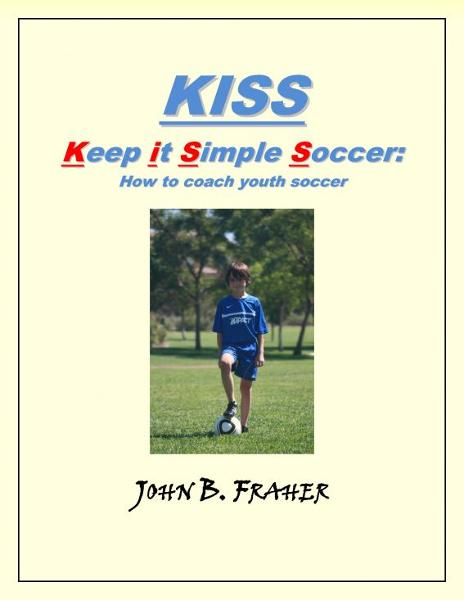 KISS: Keep it Simple Soccer: How to coach youth soccer