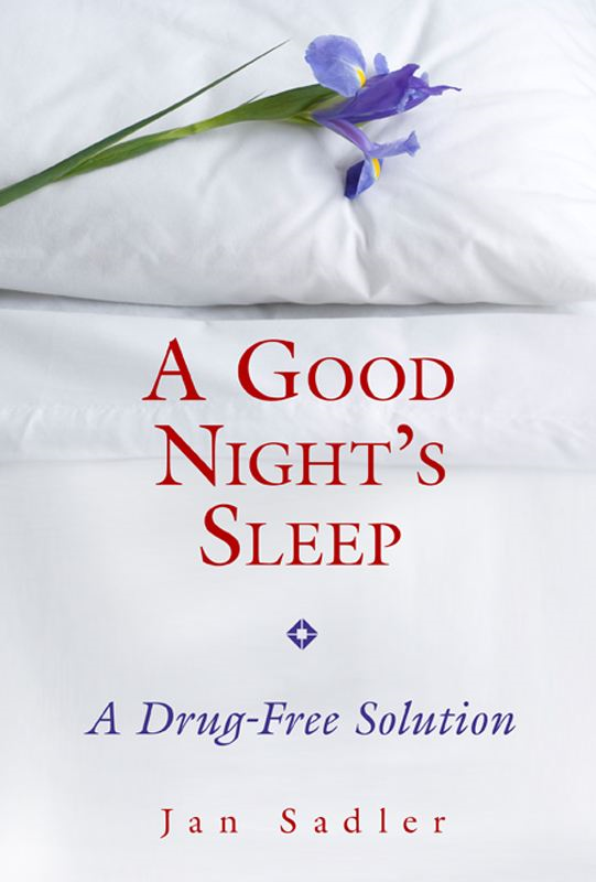 A Good Night's Sleep: A Drug-Free Solution By: Jan Sadler