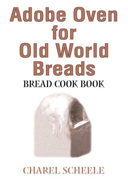 Adobe Oven for Old World Breads By: Charel Scheele