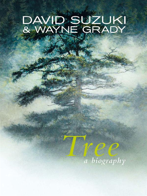 Tree: A Biography By: David Suzuki & Wayne Grady