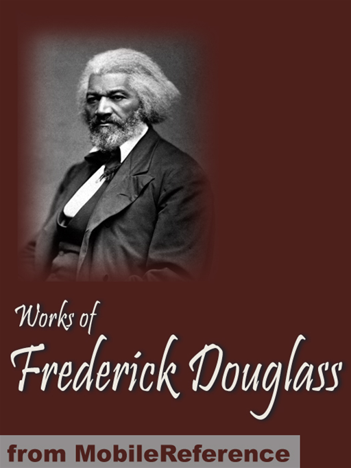 Works Of Frederick Douglass: Including My Bondage And My Freedom, My Escape From Slavery, Life And Times Of Frederick Douglass & More (Mobi Collected Works) By: Frederick Douglass