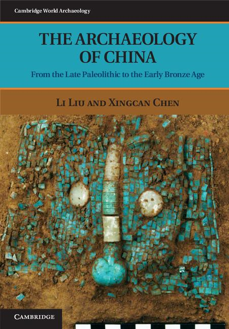 The Archaeology of China By: Liu, Li