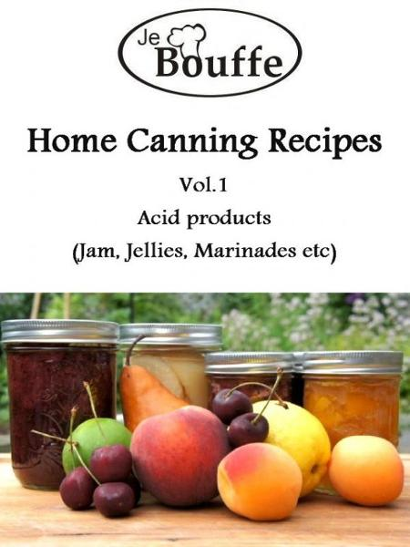 JeBouffe Home Canning Recipes Vol1 By: JeBouffe