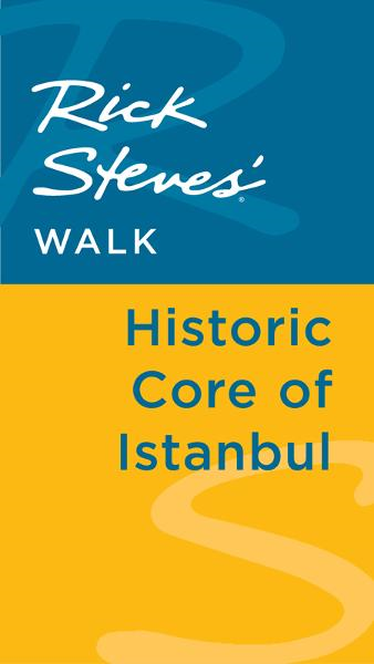 Rick Steves' Walk: Historic Core of Istanbul