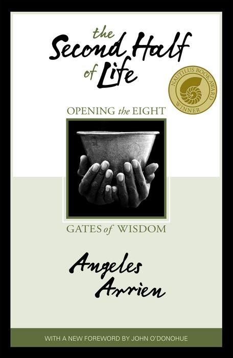 The Second Half Of Life By: Angeles Arrien