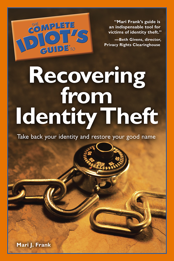 The Complete Idiot's Guide to Recovering from Identity Theft By: Mari J. Frank