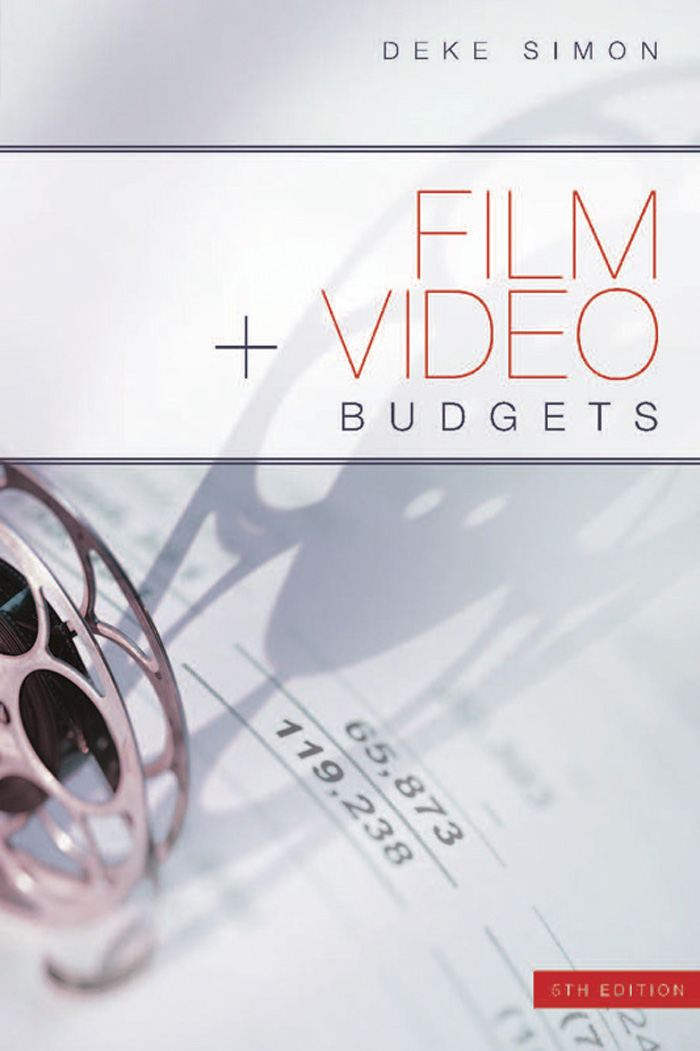 Film and Video Budgets, 5th Edition By: Deke Simon