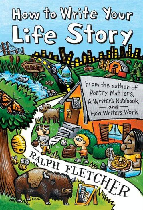 How to Write Your Life Story By: Ralph Fletcher
