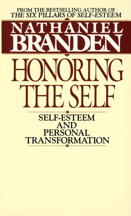 Honoring the Self By: Nathaniel Branden