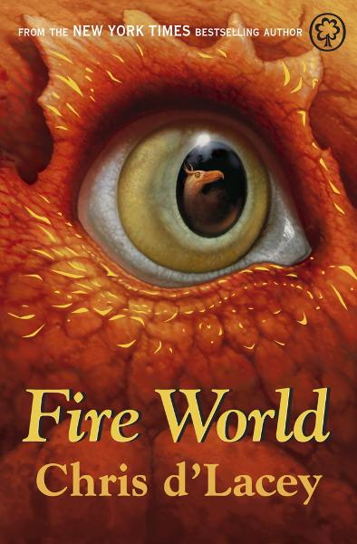 The Last Dragon Chronicles: Fire World By: Chris d'Lacey