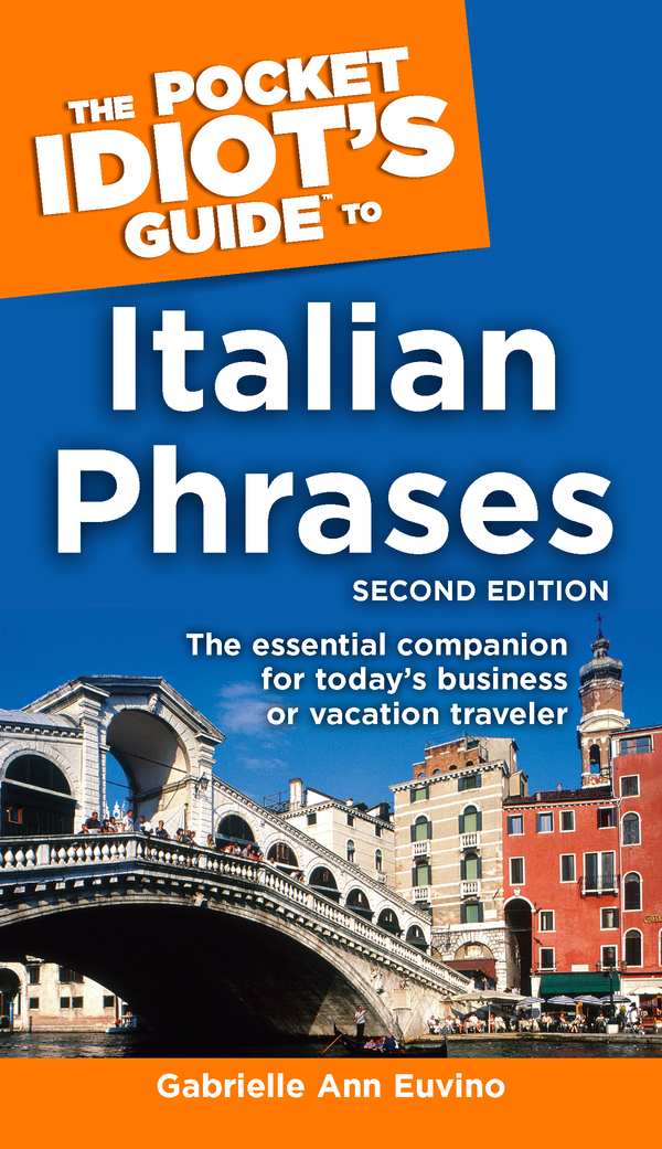 The Pocket Idiot's Guide to Italian Phrases, 2nd Edition By: Gabrielle Euvino