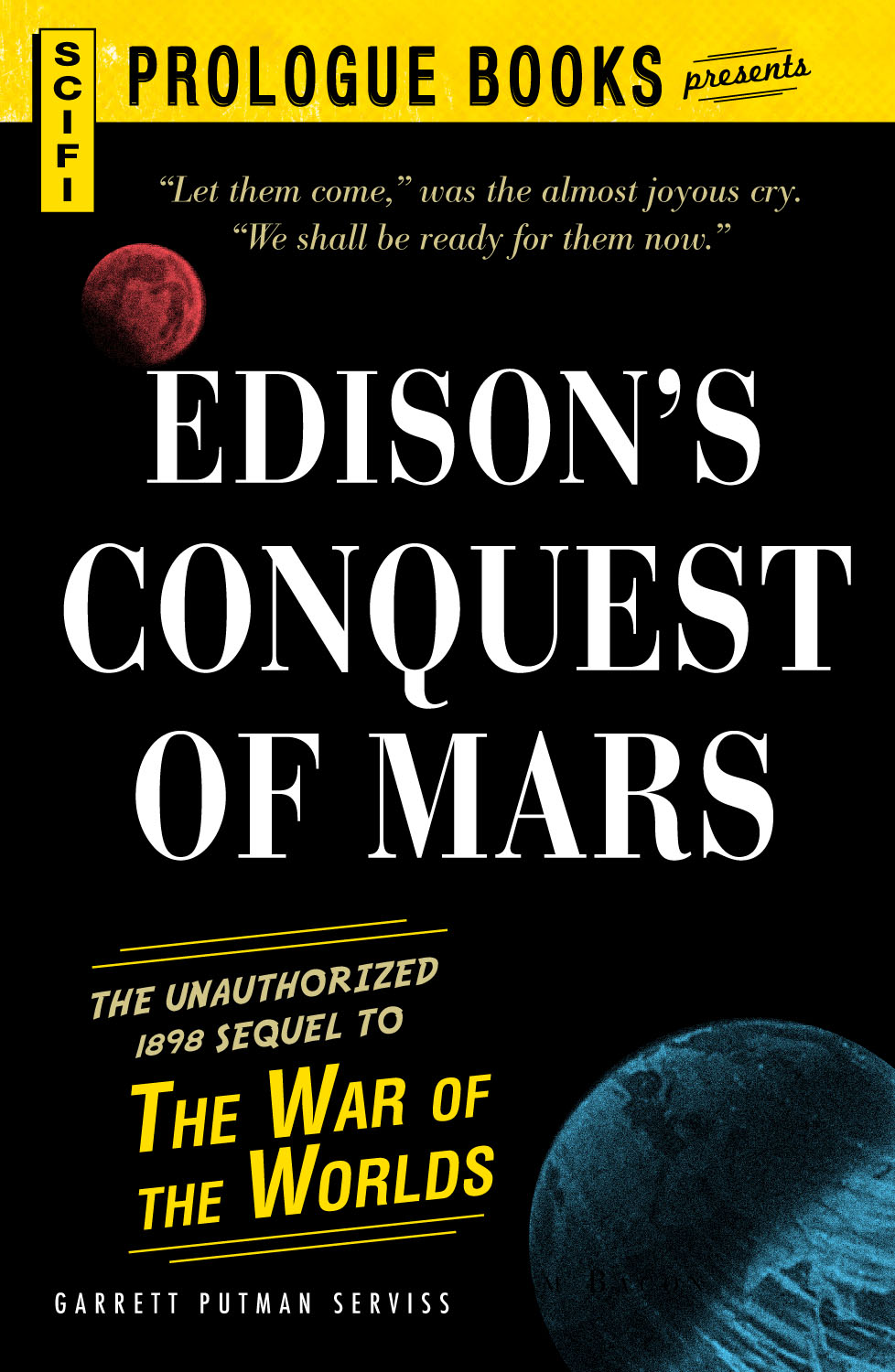 Edison's Conquest Of Mars: The Unauthorized 1888 Sequel to The War of the Worlds By: Garrett Putnam Serviss