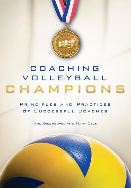 Coaching Volleyball Champions By: Ard Biesheuvel,Mary Dyck
