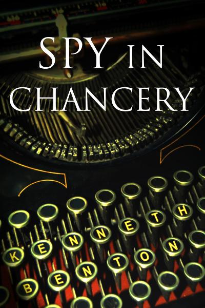 Spy in Chancery By: Kenneth Benton