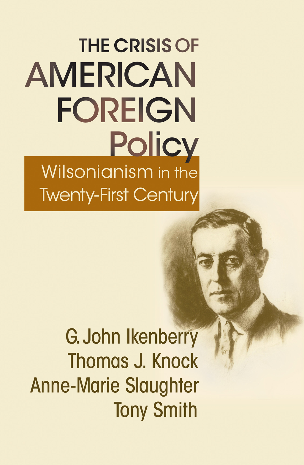 The Crisis of American Foreign Policy By: Anne-Marie Slaughter,G. John Ikenberry,Thomas J. Knock,Tony Smith