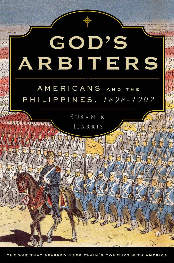 God's Arbiters : Americans and the Philippines 1898-1902