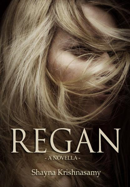 Regan By: Shayna Krishnasamy