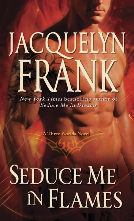 Seduce Me in Flames By: Jacquelyn Frank
