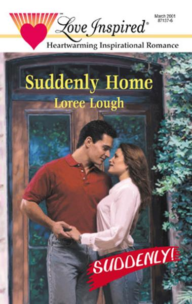 Suddenly Home By: Loree Lough