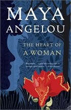 The Heart of a Woman By: Dr. Maya Angelou