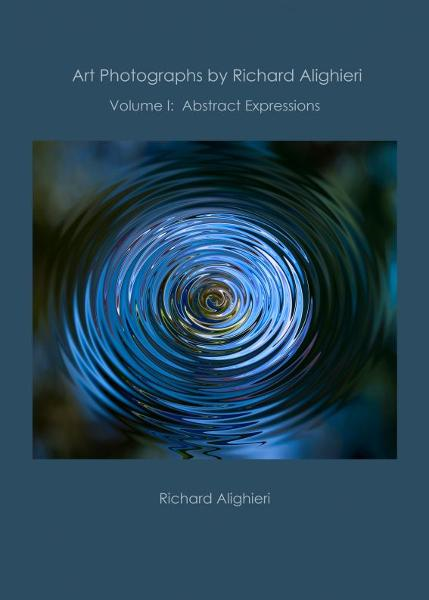 Art Photographs by Richard Alighieri: Volume I - Abstract Expressions By: Richard Alighieri