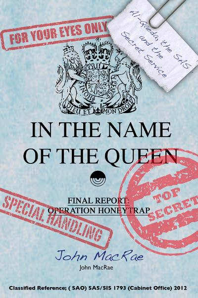 In The Name Of The Queen: Al Qaeda,  the SAS, and the Secret Service By: John MacRae