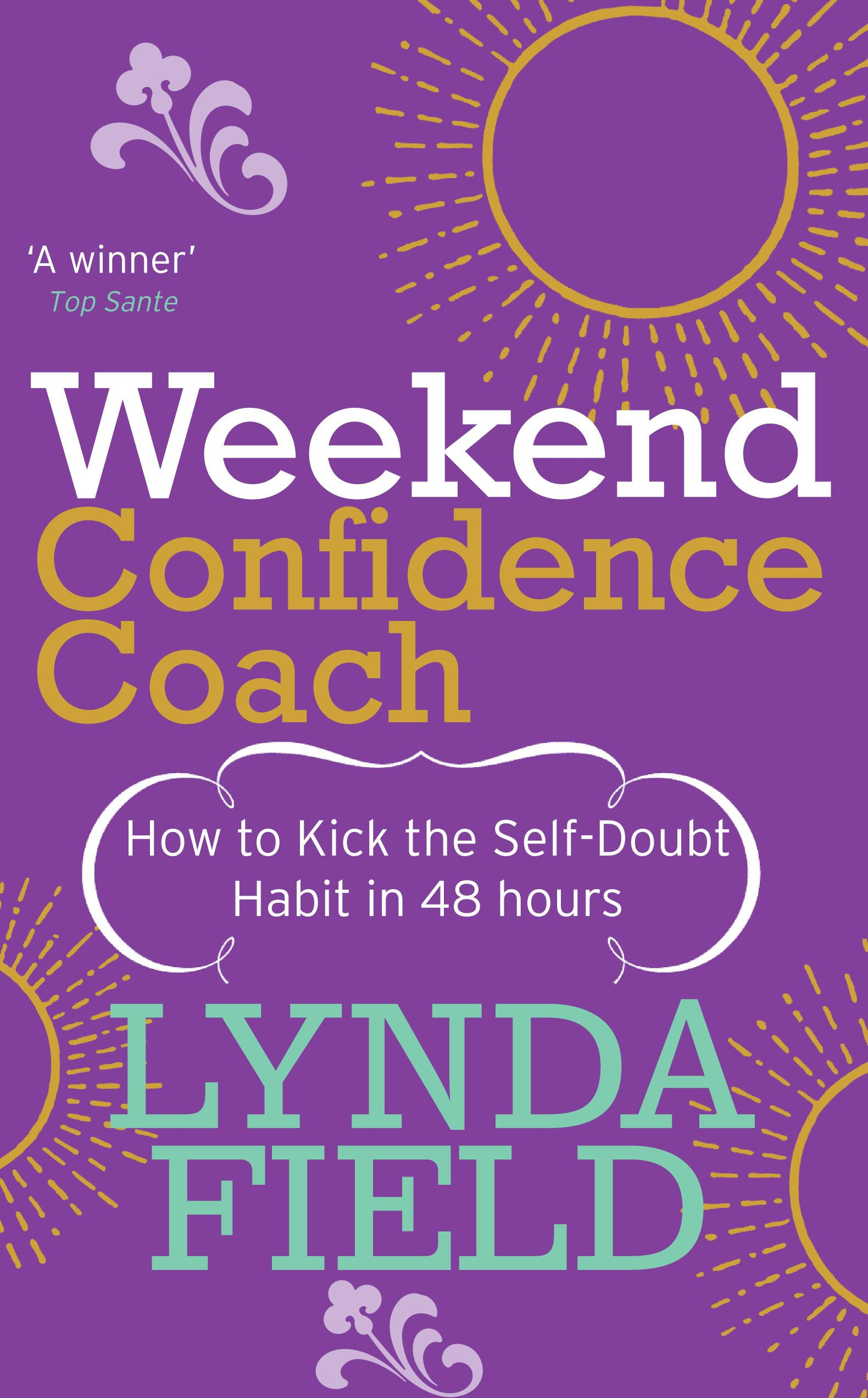 Weekend Confidence Coach How to kick the self-doubt habit in 48 hours