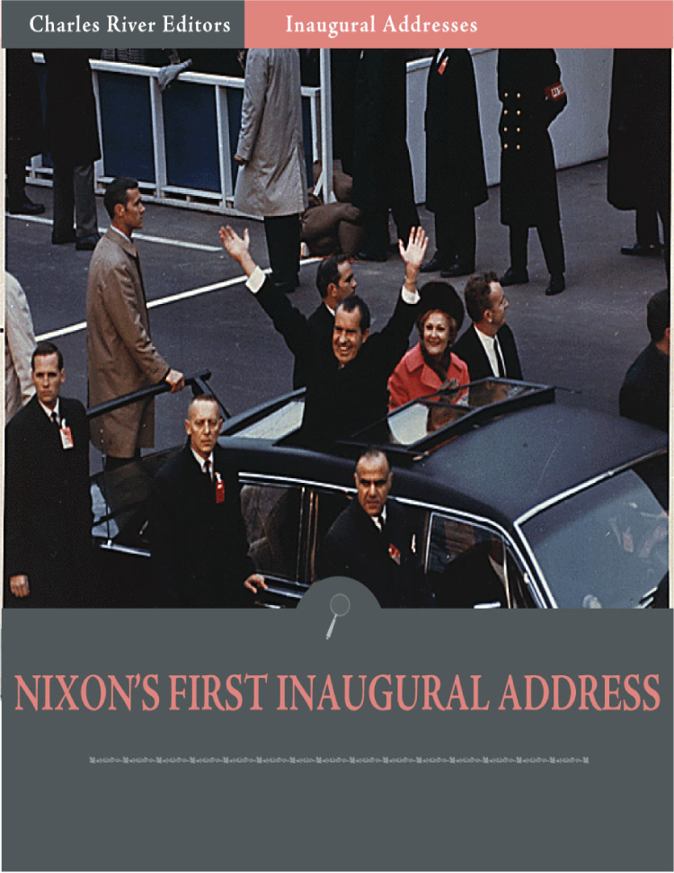Inaugural Addresses: President Richard Nixons First Inaugural Address (Illustrated)