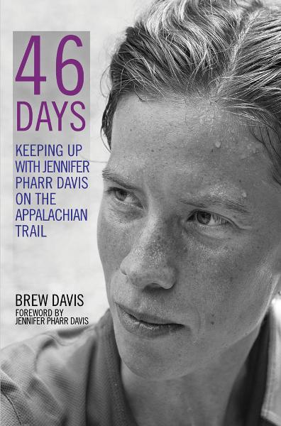 46 Days: Keeping Up With Jennifer Pharr Davis on the Appalachian Trail By: Davis, Brew,Davis, Jennifer Pharr