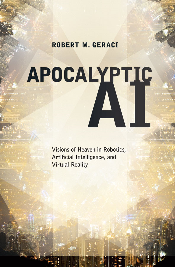 Apocalyptic AI:Visions of Heaven in Robotics, Artificial Intelligence, and Virtual Reality