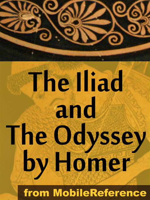 The Iliad And The Odyssey By Homer: The Iliad And The Odyssey Incl Historical & Geographical Background.  (Mobi Classics) By: Homer,Samuel Butler (Translator)