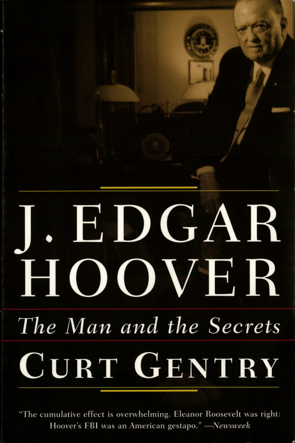 J. Edgar Hoover: The Man and the Secrets By: Curt Gentry