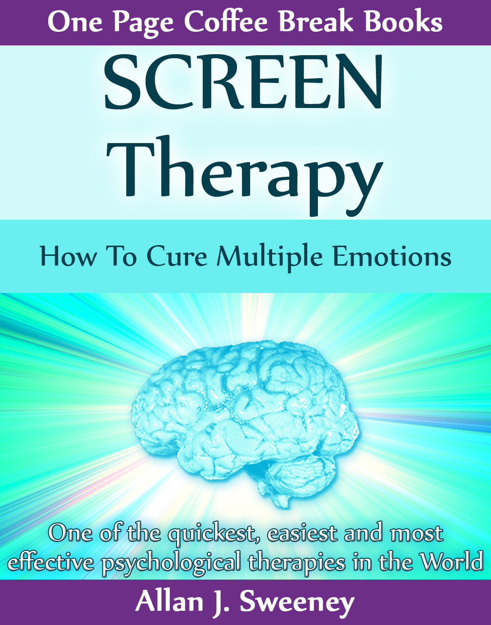 SCREEN Therapy: How To Cure Multiple Emotions By: Allan J. Sweeney
