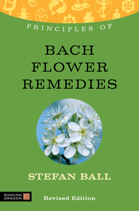 Principles of Bach Flower Remedies What it is,  how it works,  and what it can do for you