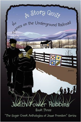 A Story Quilt: The Tranes on the Underground Railroad By: Judith Fowler Robbins