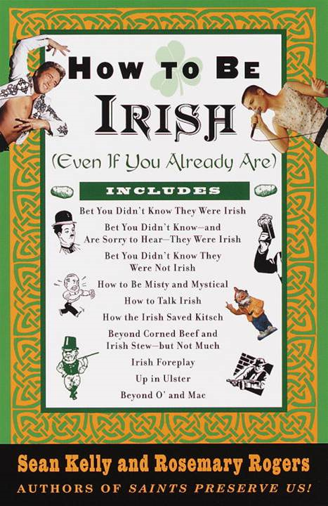 How to Be Irish By: Rosemary Rogers,Sean Kelly