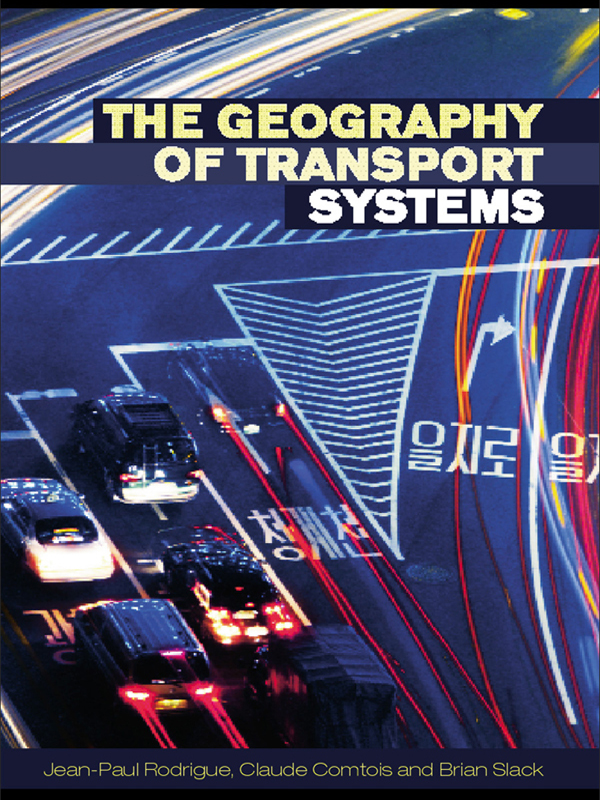 The Geography of Transport Systems By: Brian Slack,Claude Comtois,Jean-Paul Rodrigue