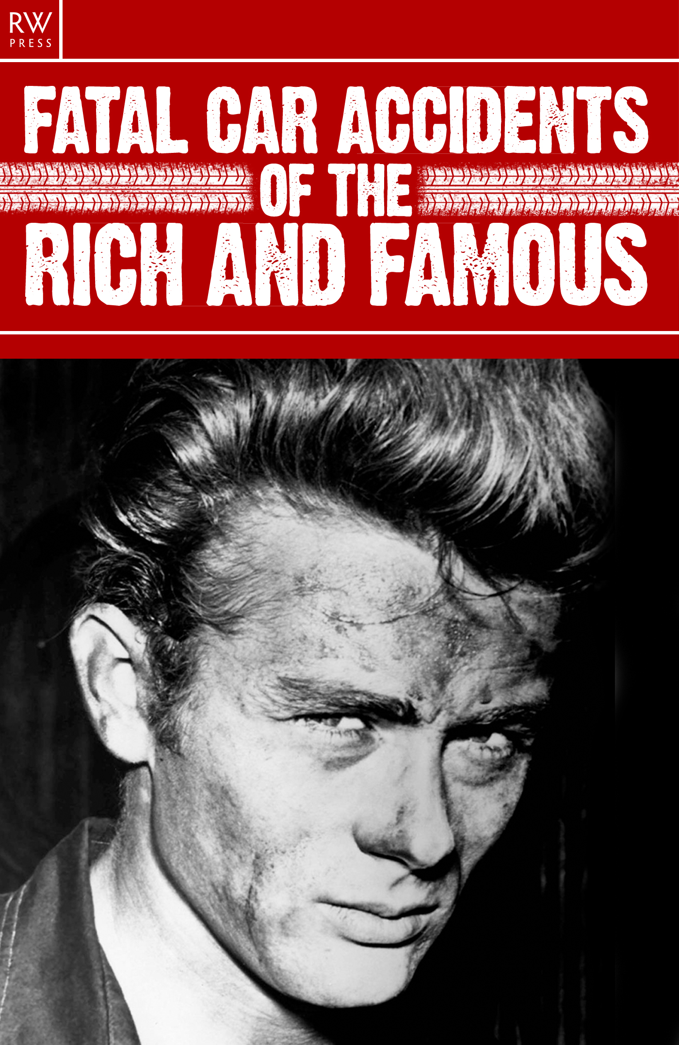 Fatal Car Accidents of the Rich and Famous By: Jennifer Davies