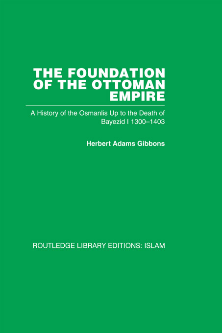 The Foundation of the Ottoman Empire A History of the Osmanlis Up To the Death of Bayezid I 1300-1403